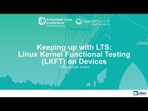 Keeping up with LTS: Linux Kernel Functional Testing (LKFT) on Devices - Thomas Gall, Linaro