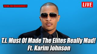 T.I. Must've Made The Elites (His Masters) Really Mad!  Ft. Karim Johnson