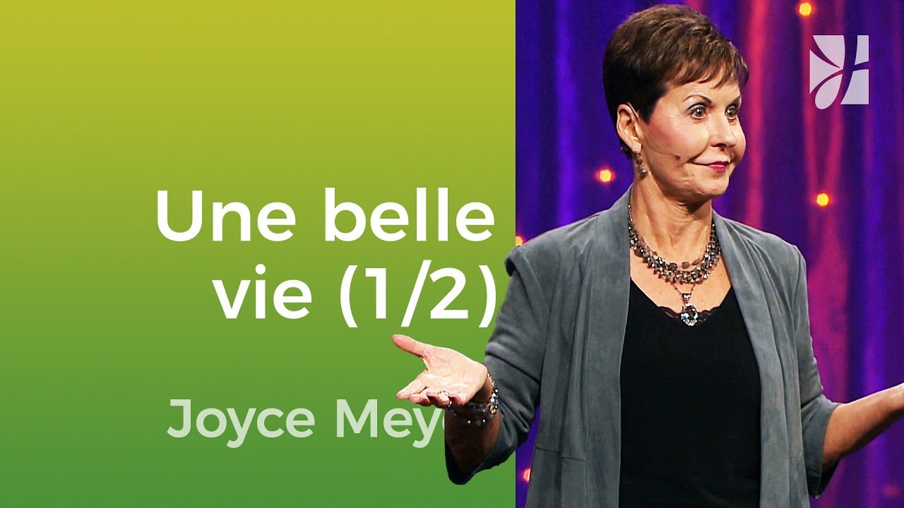 La vie que vous avez toujours voulue (1/2) - Joyce Meyer - Vivre au quotidien