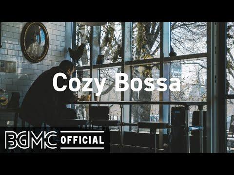 Cozy Bossa: Good Mood Vibe Background Music - Jazz & Bossa Nova Music for Relaxing