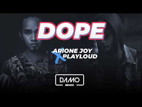 ARIONE JOY x PLAYLOUD - DOPE [ DAMO Remix ]