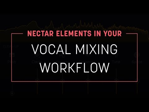 Using Nectar Elements in Your Vocal Mixing Workflow