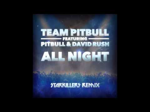 Team Pitbull feat. David Rush & Pitbull - All Night (Starkillers Remix)