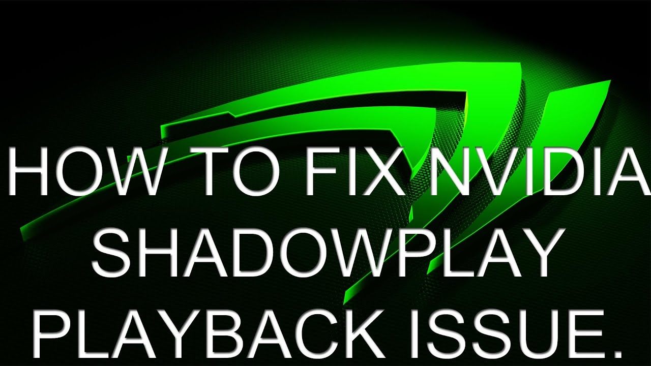 How to fix Nvidia Shadowplay recording playback lags/freezes/stutters  issues 2016
