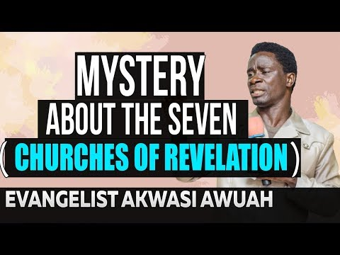 Mystery Behind the Seven Churches of Revelation BY EVANGELIST AKWASI AWUAH