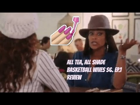 all-tea,-all-shade- -basketball-wives-s6.ep.1-review