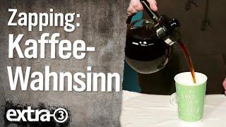 """""""extra 3""""-Zapping: Der Kaffee-Wahnsinn"""