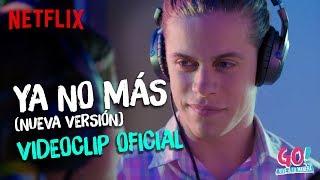 Go! Vive a tu manera - Ya No Mas (Nueva version) videoclip oficial