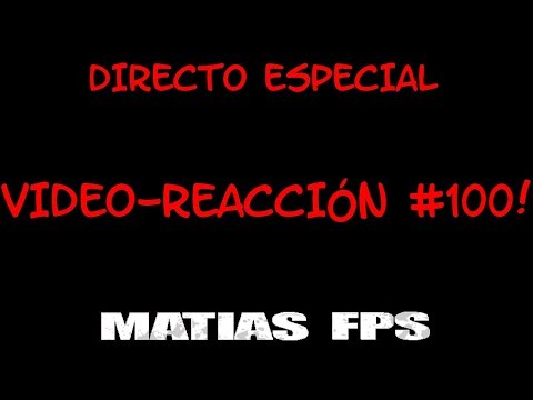 Video-Reacción #100 [Reaccionando en directo]
