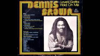 DENNIS BROWN - Your Love Gotta Hold On Me (HQ Version)