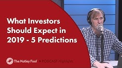 What Investors Should Expect in 2019 - 5 Predictions
