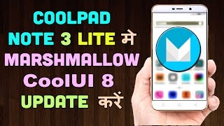 How to Install Marshmallow 6.0 on Coolpad Note 3 Lite [ Hindi-हिन्दी ]