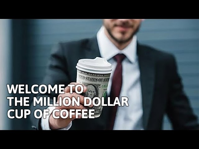 Welcome to the Million Dollar Cup of Coffee