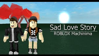 Sad Love Story - ROBLOX Machinima