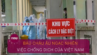 Báo châu Âu ngạc nhiên về hiệu quả chống virus Corona của Việt Nam | VTC Now