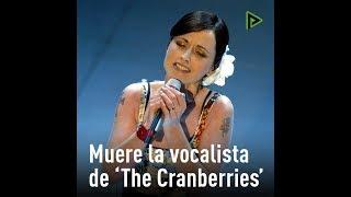 Muere en Londres la vocalista de The Cranberries.
