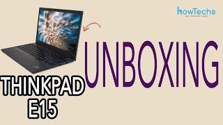 Lenovo E15 ThinkPad Laptop - Unboxing | Howtechs