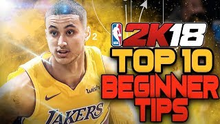NBA 2K18 Top 10 Beginner Tips - GET WINS NOW!