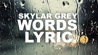 Repeat youtube video Skylar Grey - Words Lyrics
