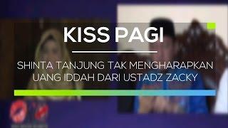Shinta Tanjung Tak Mengharapkan Uang Iddah dari Ustadz Zacky - Kiss Pagi