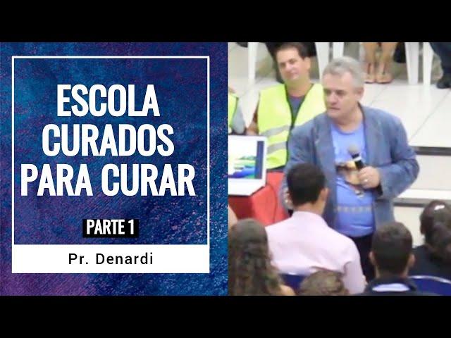 Escola Curados para Curar - Parte 1 -  Pr. Denardi - Ministério Intimo do Pai