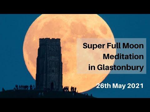 Spiritual Online Circle 26th May 2021: Super Full Moon Meditation in Glastonbury