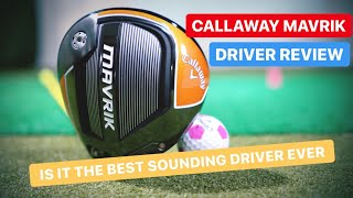 CALLAWAY MAVRIK DRIVER THE BEST SOUNDING GOLF DRIVER EVER