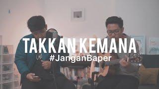 #JanganBaper Takkan Kemana (Cover) feat. Calvin Dion