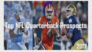 2017 Top NFL Quarterback Prospects Free HD Video