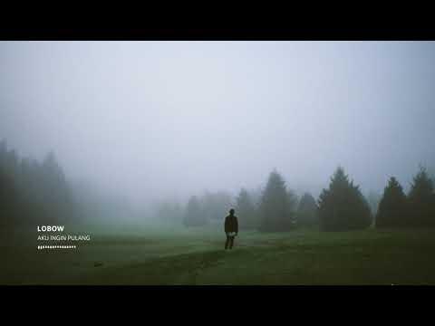 Lobow - Aku ingin Pulang (Versi Akustik)