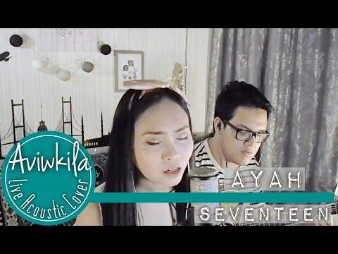 Seventeen - Ayah (Aviwkila LIVE Cover)