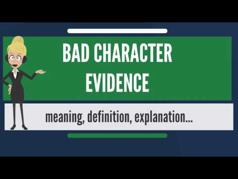 What is BAD CHARACTER EVIDENCE? What does BAD CHARACTER EVIDENCE mean?