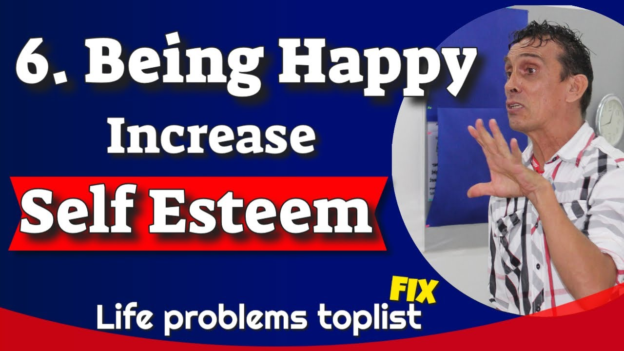 6.Being Happy. Increase Self Esteem / Self-Confidence, successful?