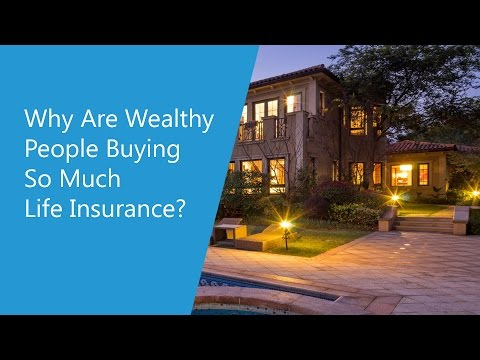 Why Are Wealthy People Buying So Much Life Insurance?