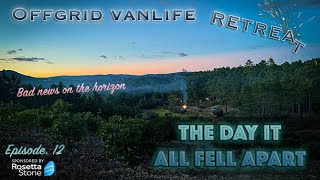 The day it all fell apart - Offgrid Vanlife Retreat - Ep. 12