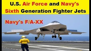 The U.S. Air Force's F-X and Navy's F/A-XX, Sixth Generation Fighters
