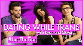 DATING WHILE TRANSITIONING - Just The Tips: Ep. 10