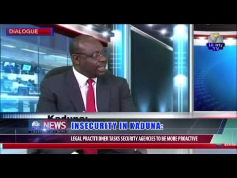 INSECURITY IN KADUNA:LEGAL PRACTITIONER TASKS SECURITY AGENCIES TO BE MORE PROACTIVE