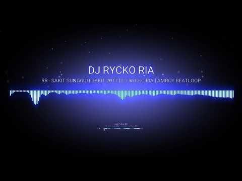 RR - SAKIT SUNGGUH SAKIT 2017 [ DJ RYCKO RIA ] AMROY BEATLOOP ( SINGLE BREAKBEAT 2017)