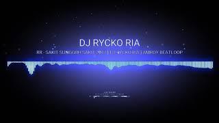 RR - SAKIT SUNGGUH SAKIT 2017 [ DJ RYCKO RIA ] AMROY BEATLOOP ( SINGLE BREAKBEAT 2017) MP3