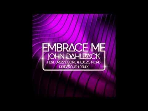 John Dahlback - Embrace Me (Dirty South Remix)