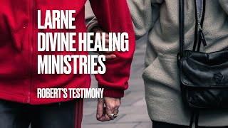 Larne Churches Divine Healing Ministries - Robert's Testimony