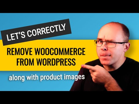 How to Correctly Remove Woocommerce from Wordpress (with product images)?