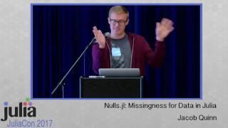 JuliaCon 2017 | Nulls.jl Missingness for Data in Julia | Jacob Quinn