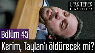 Ufak Tefek Cinayetler 45. Bölüm (Final) - Kerim Taylan'ı Öldürecek mi?