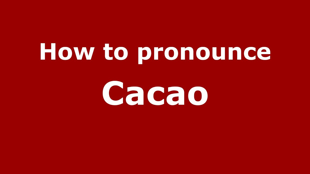 How to pronounce Cacao (Colombian Spanish/Colombia) - PronounceNames.com