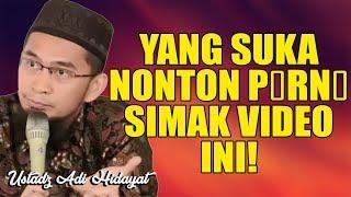 YANG SUKA NONTON P*RN0, SIMAK VIDEO INI! Ustadz Adi Hidayat, Lc.., MA