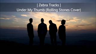 Zebra Tracks - Under My Thumb (Rolling Stones cover)