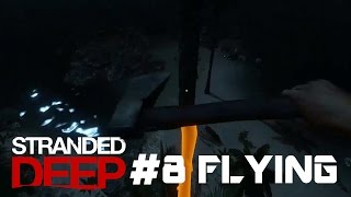 STRANDED DEEP Gameplay #8 FLYING GLITCH & SHIPWRECKS