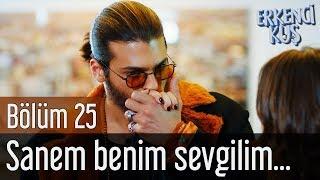 Erkenci Kuş 25. Bölüm - Sanem Benim Sevgilim...